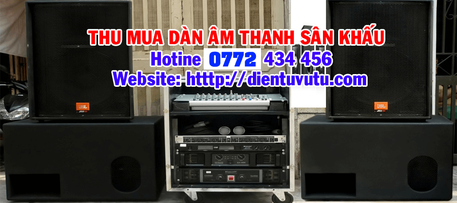 Thu mua dàn âm thanh sân khấu giá cao tại Tp Hồ Chí Minh